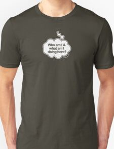 Who am I and what am I doing here? Thought bubble t-shirt T-Shirt