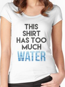 Too much water Women's Fitted Scoop T-Shirt