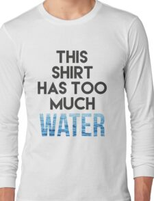 Too much water Long Sleeve T-Shirt
