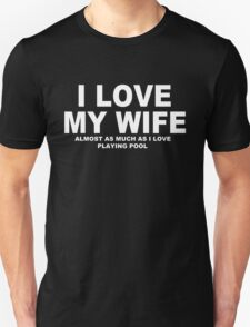 I LOVE MY WIFE Almost As Much As Much As I Love Playing Pool T-Shirt