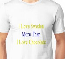 I Love Sweden More Than I Love Chocolate  Unisex T-Shirt