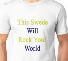 This Swede Will Rock Your World  Unisex T-Shirt