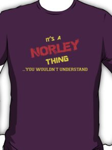 It's A NORLEY thing, you wouldn't understand !! T-Shirt