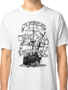 A smooth sea never made a skilled sailor funny geek nerd Classic T-Shirt