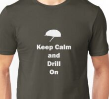 Keep Calm and Drill On Unisex T-Shirt
