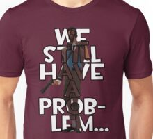 We Still Have a Problem... Unisex T-Shirt