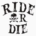 RIDE OR DIE by sophiafashion