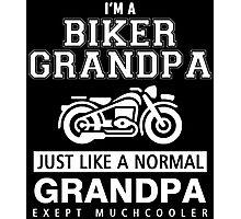 I'm a biker grandpa just like a normal grandpa exept muchcooler Photographic Print