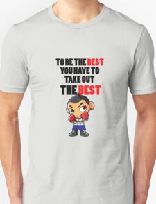 to be the best you have to take out the best Unisex T-Shirt