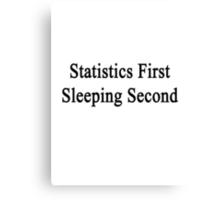Statistics First Sleeping Second  Canvas Print