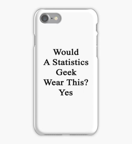 Would A Statistics Geek Wear This? Yes  iPhone Case/Skin