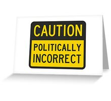 Caution Politically Incorrect Greeting Card