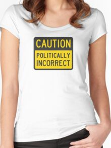 Caution Politically Incorrect Women's Fitted Scoop T-Shirt