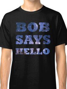 Bob Says Hello  Classic T-Shirt