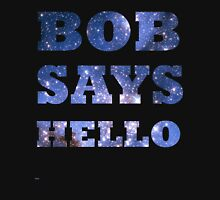 Bob Says Hello  Unisex T-Shirt