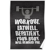 Workout eat well be patient your body will reward you - Gym Motivational Quote Poster