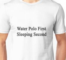Water Polo First Sleeping Second  Unisex T-Shirt