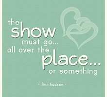 """The Show Must Go All Over the Place Or Something"" Finn Hudson Glee Quote by quirkyquotes"