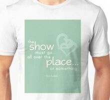 """""""The Show Must Go All Over the Place Or Something"""" Finn Hudson Glee Quote Unisex T-Shirt"""