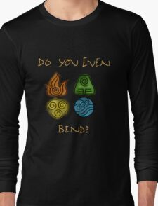 Do you even bend? Long Sleeve T-Shirt