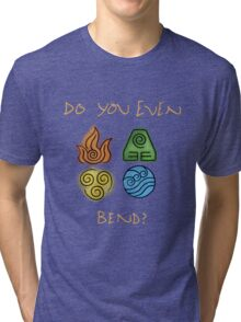 Do you even bend? Tri-blend T-Shirt