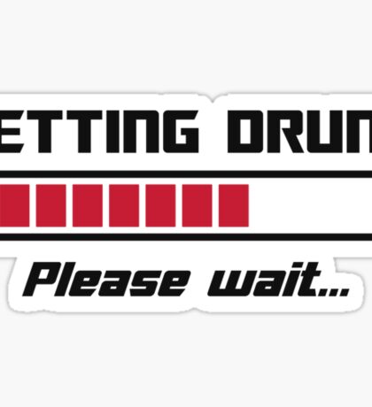 Getting Drunk Please Wait Loading Bar Sticker