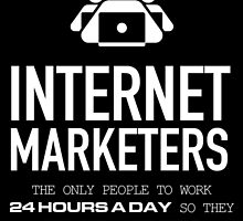internet marketers the only people to work 24 hours a day so they can make money while they sleep by teeshoppy