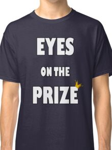 Eyes on the Prize (White) Classic T-Shirt