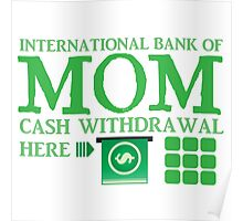 The international BANK OF MOM cash withdrawal here with ATM CASH MONEY Poster