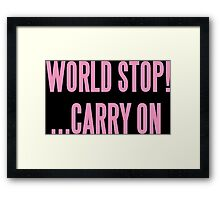 WORLD STOP! ...CARRY ON  Framed Print