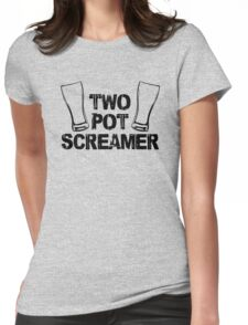 Two Pot Screamer - BLACK Womens Fitted T-Shirt