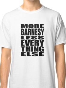 More Barnesy Less Everything Else - BLACK Classic T-Shirt