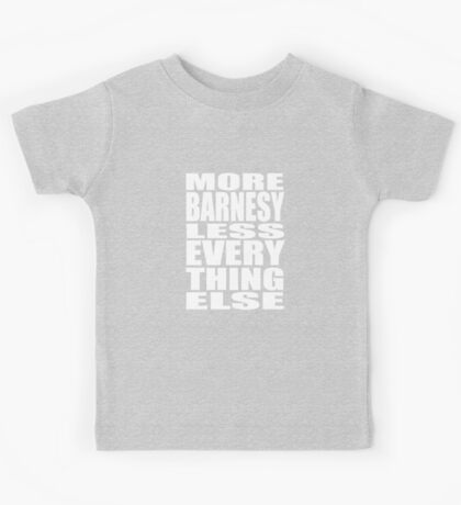 More Barnesy Less Everything Else - WHITE Kids Tee