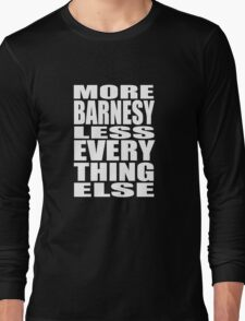 More Barnesy Less Everything Else - WHITE Long Sleeve T-Shirt