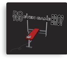 Do You Even Game Bro? Canvas Print