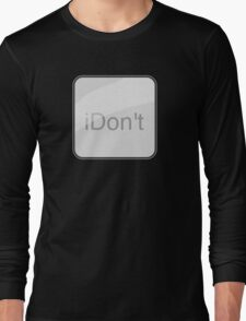 iDon't Long Sleeve T-Shirt