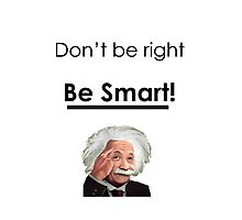Don't be right, Be smart! Photographic Print