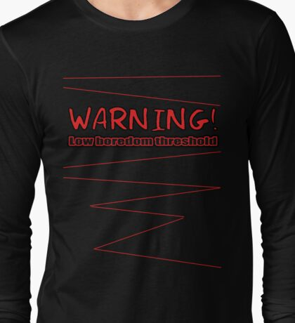 low boredom threshold Long Sleeve T-Shirt