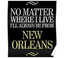 no matter where I live I'll always be from new orleans Poster