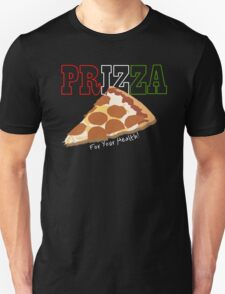 Prizza- For Your Health! (Dark) T-Shirt
