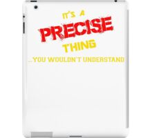 It's A PRECISE thing, you wouldn't understand !! iPad Case/Skin