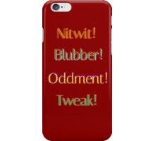 Nitwit! Blubber! Oddment! Tweak! iPhone Case/Skin