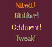 Nitwit! Blubber! Oddment! Tweak! Unisex T-Shirt