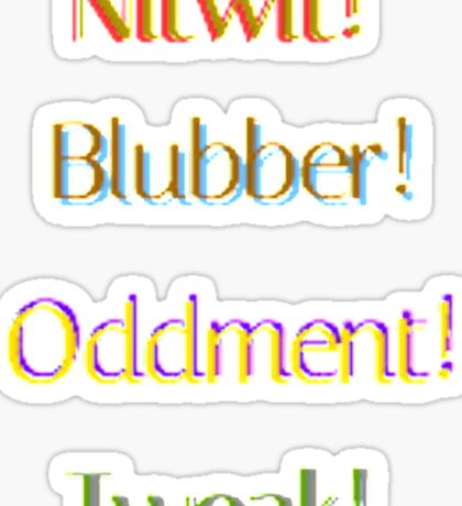 Nitwit! Blubber! Oddment! Tweak! Sticker