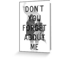 Breakfast Club - Don't You Forget About Me Greeting Card
