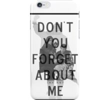 Breakfast Club - Don't You Forget About Me iPhone Case/Skin