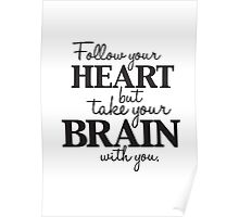 follow your heart but take your brain with you! Poster