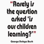 &#x27;...Is our children learning?&#x27; - from the surreal George Dubya Bush series by gshapley