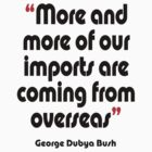 &#x27;Imports - from overseas?&#x27; - from the surreal George Dubya Bush series by gshapley