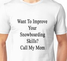 Want To Improve Your Snowboarding Skills? Call My Mom  Unisex T-Shirt